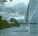 Marcel Breuer Architect: The Career and the Buildings