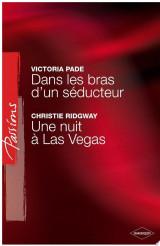 Dans les bras d'un séducteur - Une nuit à Las Vegas (Harlequin Passions)