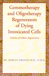 Gemmotherapy and Oligotherapy Regenerators of Dying Intoxicated Cells